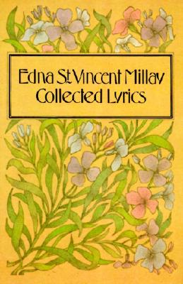 Collected Lyrics of Edna St. Vincent Millay by Edna St Vincent Millay