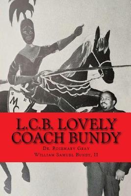L.C.B. Lovely Coach Bundy by William Samuel Bundy II, Rosemary Gray