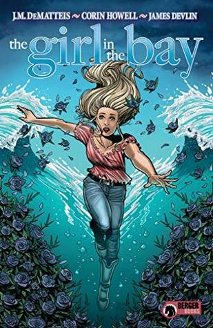 The Girl in the Bay by Corin Howell, J.M. DeMatteis