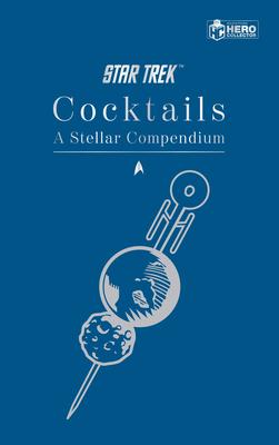 Star Trek Cocktails: A Stellar Compendium by Glenn Dakin