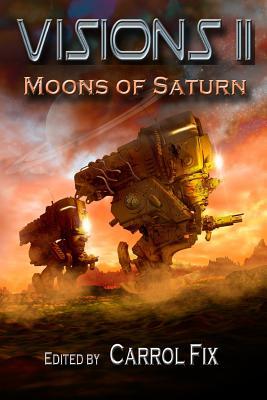 Visions II: Moons of Saturn by Tom Olbert, R. E. Jones, Thaddeus Howze