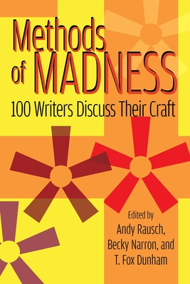 Methods of Madness: 100 Writers Discuss Their Craft by Andy Rausch