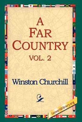 A Far Country, Vol2 by Winston Churchill