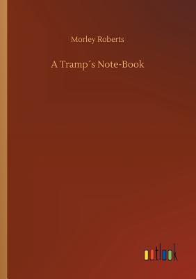 A Tramp´s Note-Book by Morley Roberts