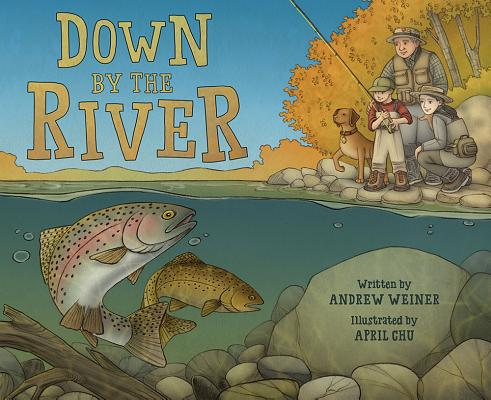 Down by the River: A Family Fly Fishing Story by Andrew Weiner