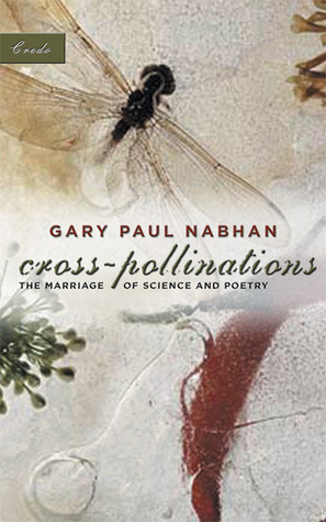 Cross-Pollinations: The Marriage of Science and Poetry by Gary Paul Nabhan