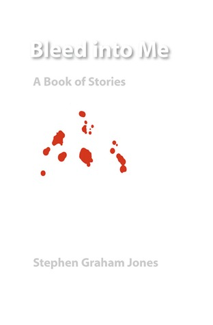 Bleed into Me: A Book of Stories by Stephen Graham Jones