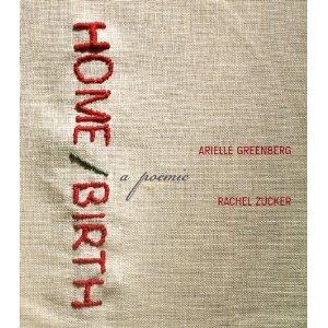 Home/Birth: A Poemic by Arielle Greenberg, Rachel Zucker
