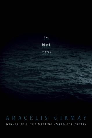 The Black Maria by Aracelis Girmay
