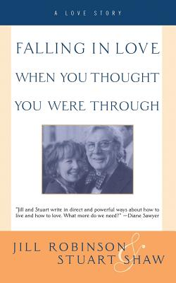 Falling in Love When You Thought You Were Through: A Love Story by Jill Robinson, Stuart Shaw