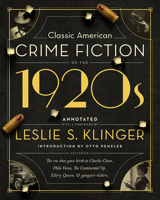 Classic American Crime Fiction of the 1920s by Earl Derr Biggers, S.S. Van Dine, Otto Penzler, W.R. Burnett, Leslie S. Klinger, Ellery Queen, Dashiell Hammett