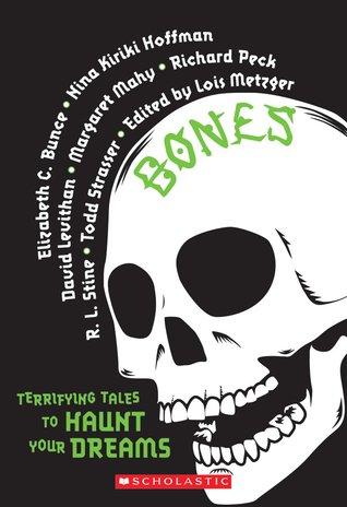 Bones: Terrifying Tales to Haunt Your Dreams by R.L. Stine, Todd Strasser, Lois Metzger, David Levithan, Richard Peck, Nina Kiriki Hoffman, Margaret Mahy, Elizabeth C. Bunce