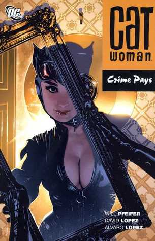 Catwoman, Vol. 8: Crime Pays by Álvaro López, Will Pfeifer, David López