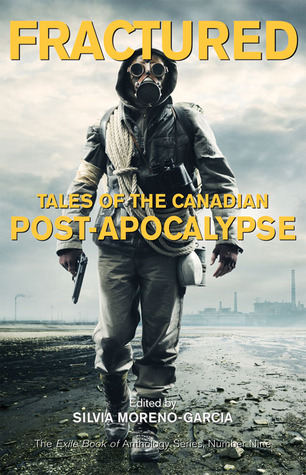 Fractured: Tales of the Canadian Post-Apocalypse by Silvia Moreno-Garcia