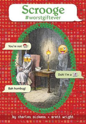 Scrooge #worstgiftever by Brett Wright, Charles Dickens
