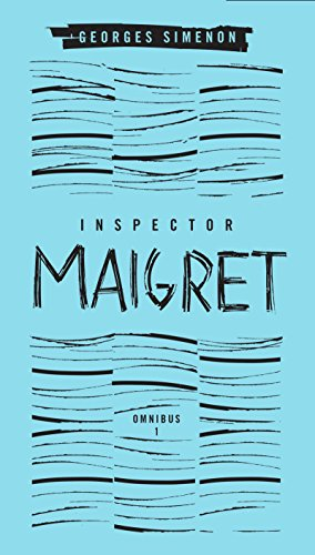Inspector Maigret Omnibus, Volume 1: Pietr the Latvian; The Hanged Man of Saint-Pholien; The Carter of 'La Providence'; The Grand Banks Café by Georges Simenon