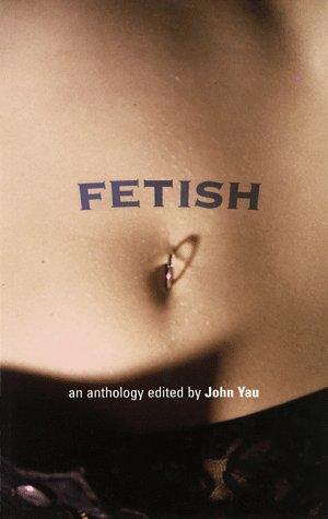 Fetish: An Anthology by John Yau