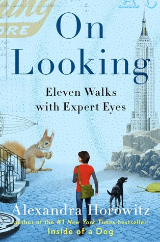On Looking: Eleven Walks with Expert Eyes by Alexandra Horowitz