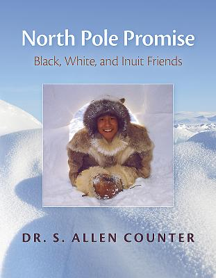 North Pole Promise: Black, White, and Inuit Friends by S. Allen Counter