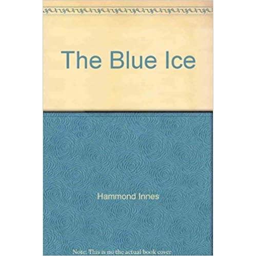 The Blue Ice by Hammond Innes