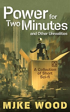 Power for Two Minutes and Other Unrealities by Mjke Wood