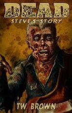 Dead: Steve's Story by T.W. Brown