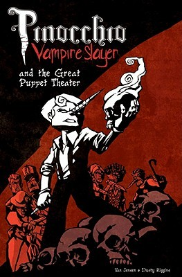 Pinocchio, Vampire Slayer and the Great Puppet Theater by Van Jensen, Dustin Higgins, Dusty Higgins