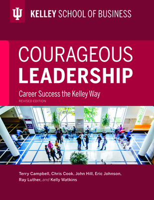 Courageous Leadership, Revised Edition: Career Success the Kelley Way by Terry Campbell, Chris Cook, John Hill