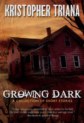 Growing Dark: A Collection of Short Stories by Kristopher Triana
