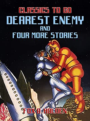 Dearest Enemy and four more Stories (Classics To Go) by Fox B. Holden
