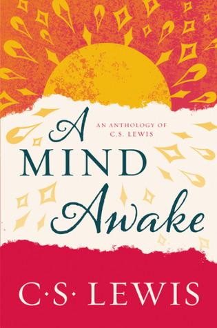 A Mind Awake: An Anthology of C. S. Lewis by C.S. Lewis
