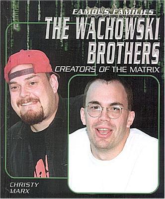 The Wachowski Brothers: Creators of the Matrix by Christy Marx