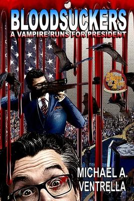 Bloodsuckers: A Vampire Runs for President by Michael A. Ventrella