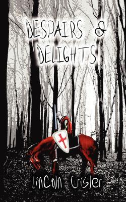 Despairs & Delights by Lincoln Crisler