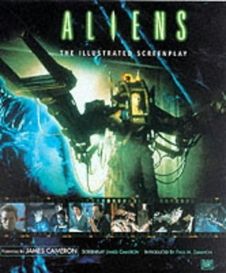 Aliens: The Illustrated Screenplay by Paul M. Sammon, James Francis Cameron