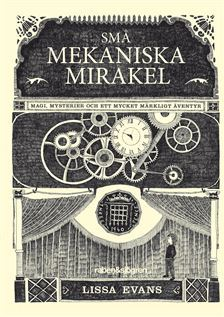Små mekaniska mirakel : Magi, mysterier och ett mycket märkligt äventyr by Lissa Evans