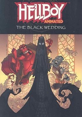 Hellboy Animated Volume 1: The Black Wedding by Tad Stones, Mike Mignola, Fabio Laguna, Rick Lacy, Jeff Matsuda, Jim Pascoe