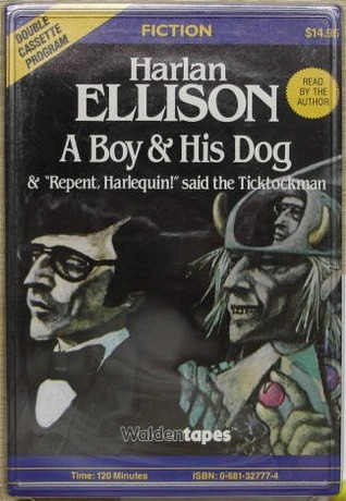 A Boy and His Dog & Repent, Harlequin! said the Ticktockman by Harlan Ellison