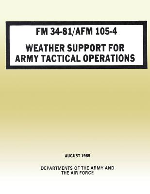 Weather Support for Army Tactical Operations (FM 34-81 / AFM 105-4) by Department Of the Army, Department of the Air Force