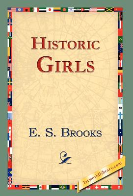 Historic Girls by Elbridge Streeter Brooks, E. S. Brooks