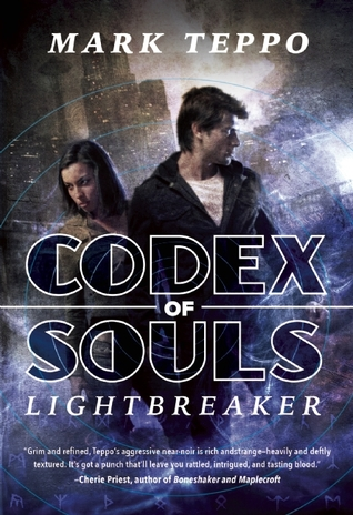 Lightbreaker: The First Book of The Codex of Souls by Mark Teppo