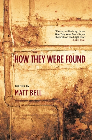 How They Were Found by Matt Bell