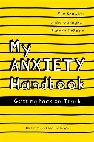 My Anxiety Handbook: Getting Back On Track (Paperback) by Bridie Gallagher, Sue Knowles, Phoebe McEwen, Emmeline Pidgen