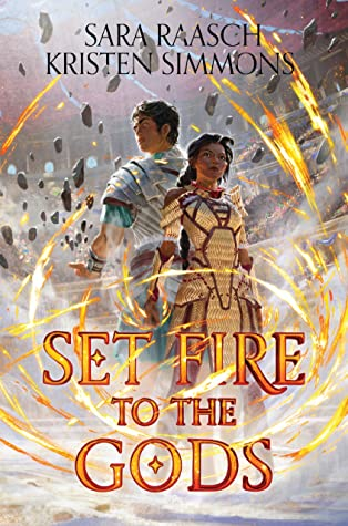 Set Fire to the Gods by Kristen Simmons, Sara Raasch