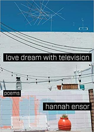 Love Dream with Television by Hannah Ensor