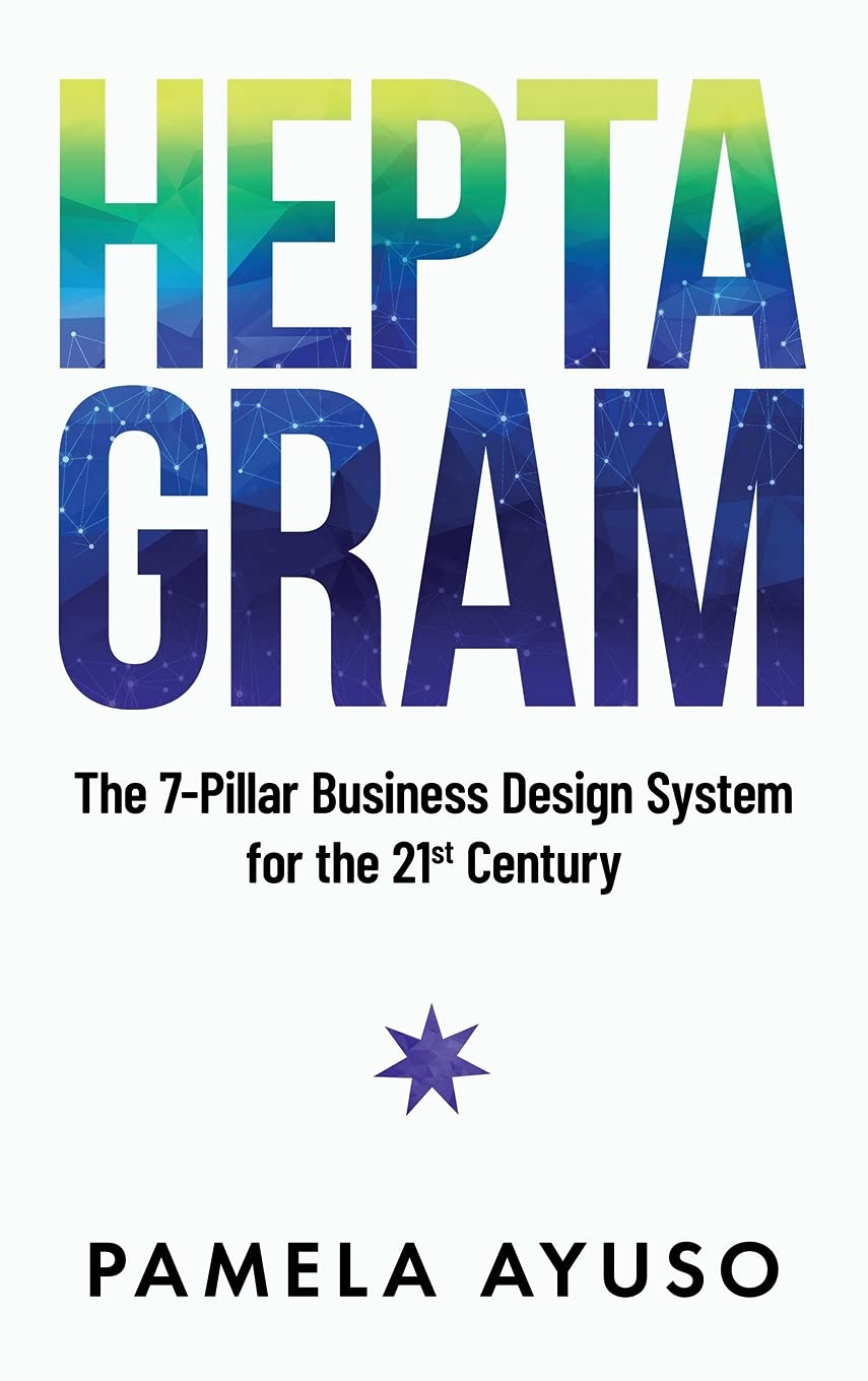 Heptagram: The 7-Pillar Business Design System for the 21st Century by Pamela Ayuso