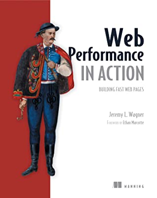 Web Performance in Action: Building Faster Web Pages by Jeremy Wagner