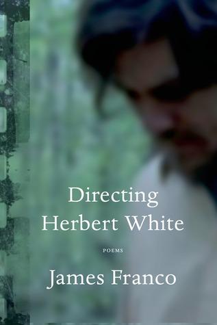 Directing Herbert White: Poems by James Franco