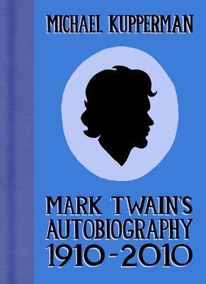 Mark Twain's Autobiography, 1910-2010 by Michael Kupperman