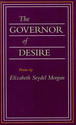 The Governor of Desire: Poems by Elizabeth Seydel Morgan